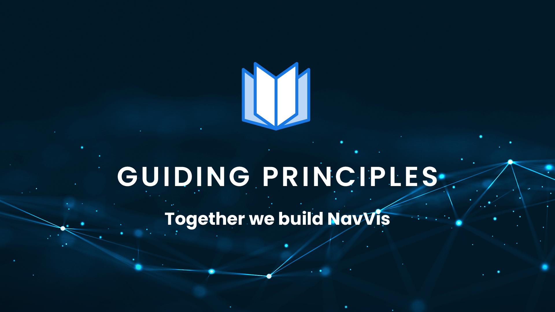 Guiding principles: Together we build NavVis